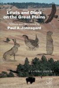 Lewis and Clark on the Great Plains: A Natural History - Paul A. Johnsgard - cover