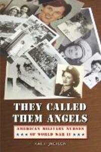 They Called Them Angels: American Military Nurses of World War II - Kathi Jackson - cover