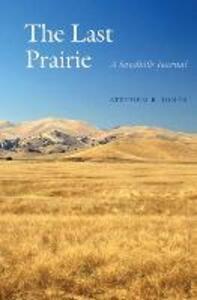 The Last Prairie: A Sandhills Journal - Stephen R. Jones - cover