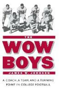 The Wow Boys: A Coach, a Team, and a Turning Point in College Football - James W. Johnson - cover