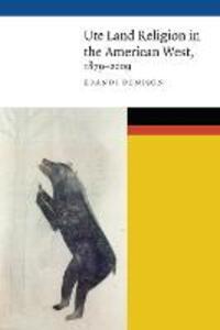 Ute Land Religion in the American West, 1879-2009 - Brandi Denison - cover