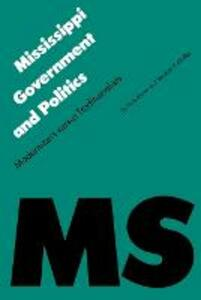 Mississippi Government and Politics: Modernizers versus Traditionalists - Stephen D. Shaffer,Dale A. Krane - cover