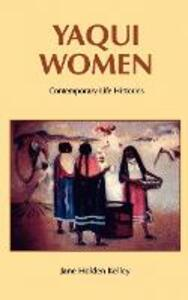 Yaqui Women: Contemporary Life Histories - Jane Holden Kelley - cover