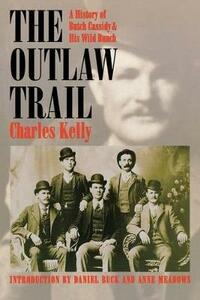 The Outlaw Trail: A History of Butch Cassidy and His Wild Bunch - Charles Kelly - cover
