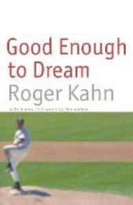 Good Enough to Dream - Roger Kahn - cover