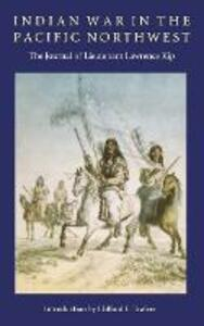 Indian War in the Pacific Northwest: The Journal of Lieutenant Lawrence Kip - Lawrence Kip - cover