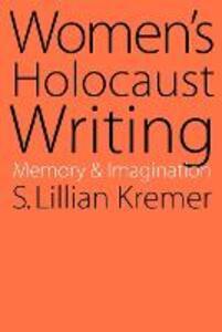 Women's Holocaust Writing: Memory and Imagination - S. Lilian Kremer - cover