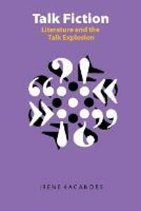 Talk Fiction: Literature and the Talk Explosion - Irene Kacandes - cover