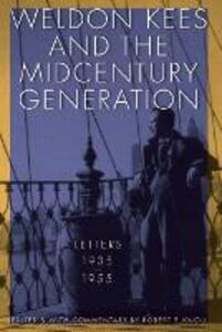 Weldon Kees and the Midcentury Generation: Letters, 1935-1955 - Weldon Kees - cover