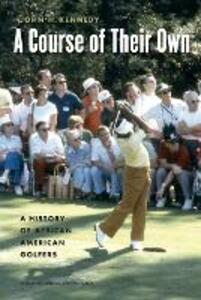 A Course of Their Own: A History of African American Golfers - John H. Kennedy - cover