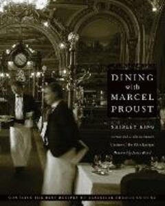 Dining with Marcel Proust: A Practical Guide to French Cuisine of the Belle Epoque - Shirley King - cover