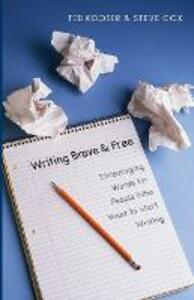 Writing Brave and Free: Encouraging Words for People Who Want to Start Writing - Ted Kooser,Steve Cox - cover