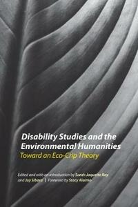 Disability Studies and the Environmental Humanities: Toward an Eco-Crip Theory - cover