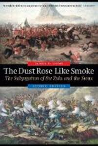 The Dust Rose Like Smoke: The Subjugation of the Zulu and the Sioux, Second Edition - James O. Gump - cover