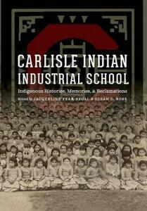 Carlisle Indian Industrial School: Indigenous Histories, Memories, and Reclamations - cover