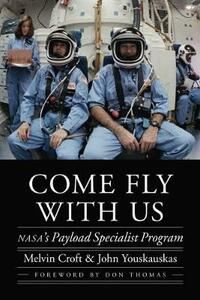 Come Fly with Us: NASA's Payload Specialist Program - Melvin Croft,John Youskauskas - cover