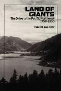 Land of Giants: The Drive to the Pacific Northwest, 1750-1950 - David Lavender - cover
