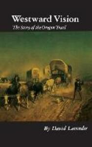 Westward Vision: The Story of the Oregon Trail - David Lavender - cover