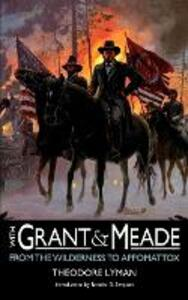 With Grant and Meade from the Wilderness to Appomattox - Theodore Lyman - cover