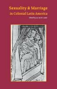Sexuality and Marriage in Colonial Latin America - cover