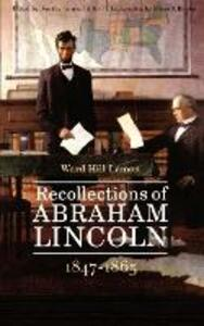 Recollections of Abraham Lincoln, 1847-1865 - Ward Hill Lamon - cover