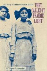 They Called It Prairie Light: The Story of Chilocco Indian School - K. Tsianina Lomawaima - cover