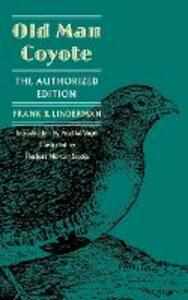 Old Man Coyote: The Authorized Edition - Frank Bird Linderman - cover