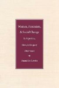 Women, Feminism and Social Change in Argentina, Chile, and Uruguay, 1890-1940 - Asuncion Lavrin - cover