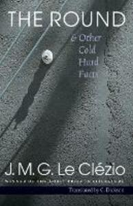 The Round and Other Cold Hard Facts - J. M. G. Le Clezio - cover