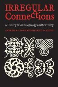 Irregular Connections: A History of Anthropology and Sexuality - Andrew P. Lyons,Harriet D. Lyons - cover