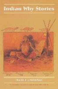 Indian Why Stories: Sparks from War Eagle's Lodge-Fire - Frank Bird Linderman - cover