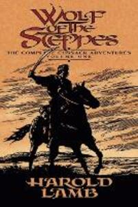 Wolf of the Steppes: The Complete Cossack Adventures, Volume One - Harold Lamb - cover