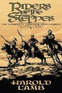Riders of the Steppes: The Complete Cossack Adventures, Volume Three - Harold Lamb - cover