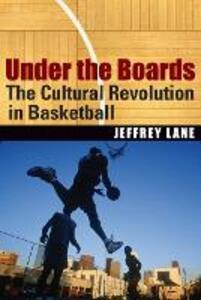 Under the Boards: The Cultural Revolution in Basketball - Jeffrey Lane - cover