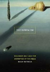 Tiny Surrealism: Salvador Dali and the Aesthetics of the Small - Roger Rothman - cover