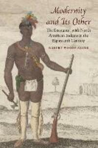Modernity and Its Other: The Encounter with North American Indians in the Eighteenth Century - Robert Woods Sayre - cover