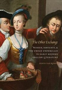 The Other Exchange: Women, Servants, and the Urban Underclass in Early Modern English Literature - Denys van Renen - cover