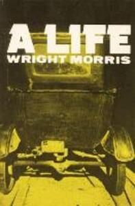 A Life - Wright Morris - cover