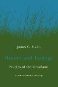 History and Ecology: Studies of the Grassland - James C. Malin - cover
