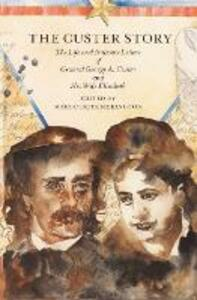 The Custer Story: The Life and Intimate Letters of General George A. Custer and His Wife Elizabeth - cover