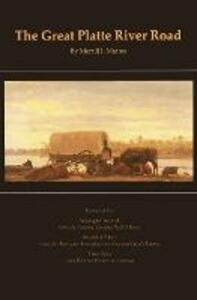 The Great Platte River Road: The Covered Wagon Mainline via Fort Kearny to Fort Laramie - Merrill J. Mattes - cover