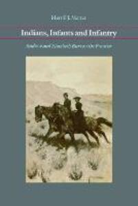 Indians, Infants and Infantry: Andrew and Elizabeth Burt on the Frontier - Merrill J. Mattes - cover
