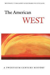 The American West: A Twentieth-Century History - Michael P. Malone,Richard W. Etulain - cover