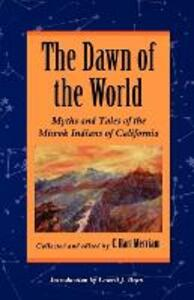 The Dawn of the World: Myths and Tales of the Miwok Indians of California - C.Hart Merriam - cover
