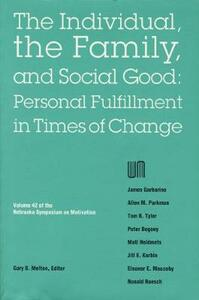 Nebraska Symposium on Motivation, 1994, Volume 42: The Individual, the Family, and Social Good: Personal Fulfillment in Times of Change - Nebraska Symposium - cover