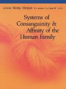 Systems of Consanguinity and Affinity of the Human Family - Lewis Henry Morgan - cover