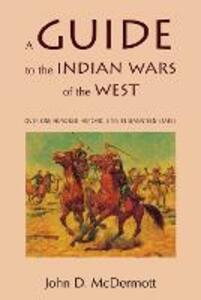 A Guide to the Indian Wars of the West - John D. McDermott - cover