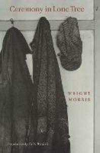 Ceremony in Lone Tree - Wright Morris - cover