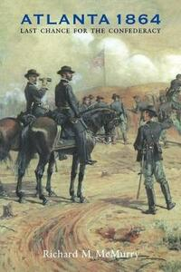 Atlanta 1864: Last Chance for the Confederacy - Richard M. McMurry - cover