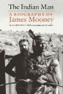 The Indian Man: A Biography of James Mooney - L. G. Moses - cover